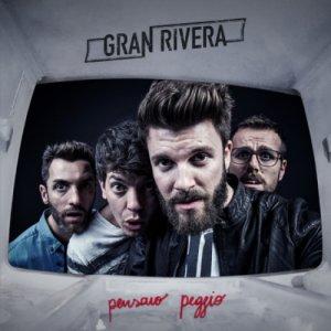 Gran Rivera PENSAVO PEGGIO copertina