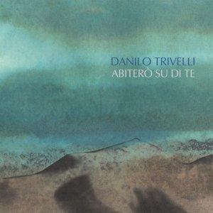 album Abiterò su di te - Danilo Trivelli