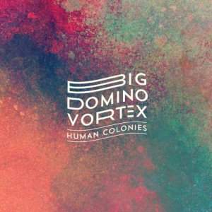 album Big Domino Vortex - Human Colonies