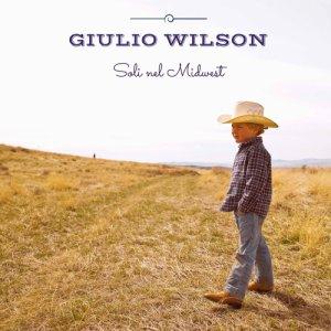 album SOLI NEL MIDWEST - GIULIO WILSON