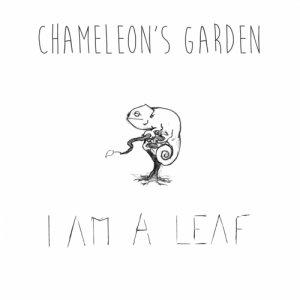 album I am a leaf - Chameleon's Garden