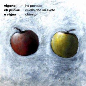 album Ho portato quello che mi avete chiesto - Vigone eh Pilone e Vigna
