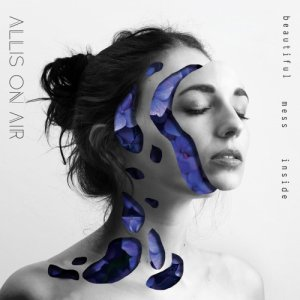 album Beautiful Mess Inside - Allis On Air