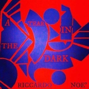 album A Tear In The Dark - Riccardo Noè