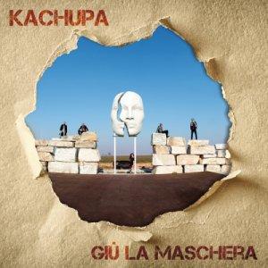 album Giù La Maschera - KACHUPA