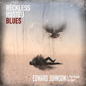 album Reckless Rusted Blues - EDWARD JOHNSON & The Great Escape
