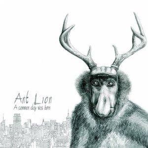 album A Common Day Was Born - ANT LION
