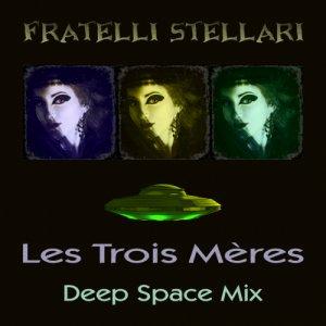 album Les Trois Mères - Deep Space Mix - Fratelli Stellari