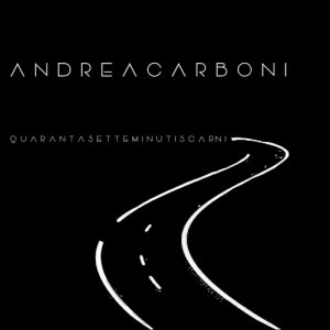 album quarantasetteminutiscarni - Andrea Carboni
