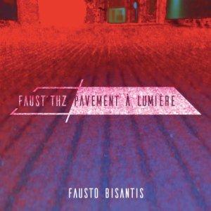 album Faust'thz - Pavement à lumière - Fausto Bisantis