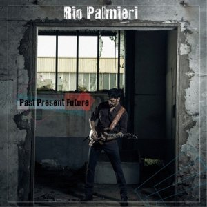 album PAST PRESENT FUTURE 2017 - Rio Palmieri