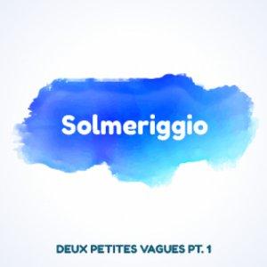 album Deux petites vagues part.1 - Solmeriggio