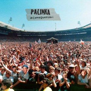 album #ComeQuelliVeri - PALINKA