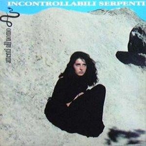 album Incontrollabili Serpenti - Attenti All'Uomo - Incontrollabili Serpenti