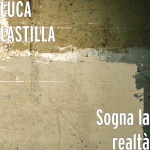 album SOGNA LA REALTA' - #lucalastilla