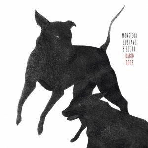 album Rabid Dogs - Monsieur Gustavo Biscotti