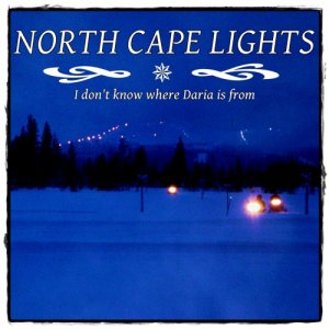 album I DON'T KNOW WHERE DARIA IS FROM - North Cape Lights