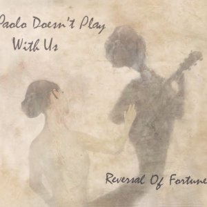 album REVERSAL OF FORTUNE - PAOLO DOESN'T PLAY WITH US