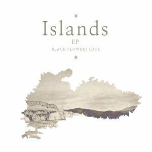 album Islands Ep - Black Flowers Cafe