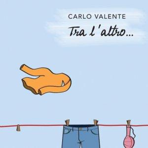 album TRA L'ALTRO - Carlo Valente