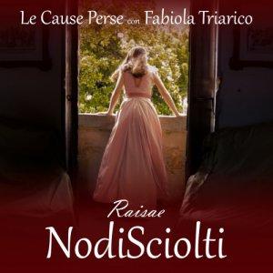 album Nodi sciolti (Raisae OST) feat. Fabiola Triarico - Le Cause Perse