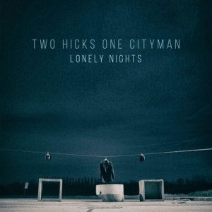 album Lonely Nights - Two Hicks One Cityman