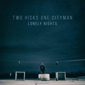 album Lonely Nights - Two Hicks One Cityman