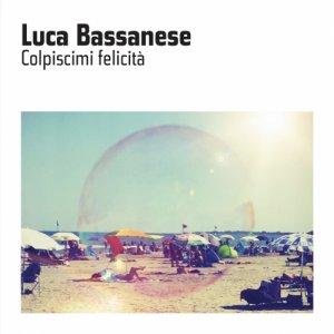 album Colpiscimi felicità - Luca Bassanese