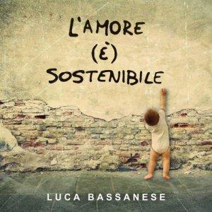 album L'amore (è) sostenibile - Luca Bassanese
