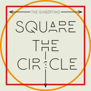 album Square The Circle - The Ghibertins