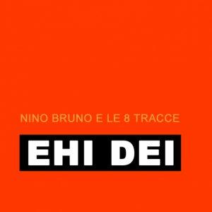 album EHI DEI - Nino Bruno e le 8 Tracce