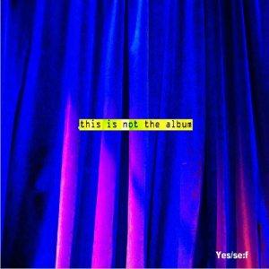 album This is not the album - Yes/se:f