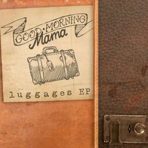 album LUGGAGES EP - Goodmorning Mama