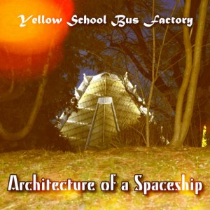 album Architecture of a Spaceship EP - Yellow School Bus Factory