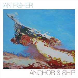 album Anchor & Ship - Ian Fisher