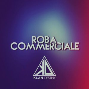 album Roba commerciale - Klan Destiny
