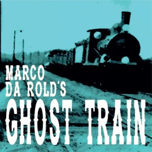 album Ghost Train - Marco Da Rold's Ghost Train