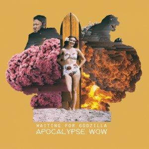 album Apocalypse Wow - Waiting For Godzilla