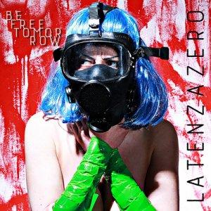 album Be Free Tomorrow - LatenzaZero