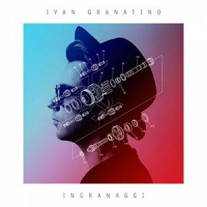 album Ingranaggi - IVAN GRANATINO