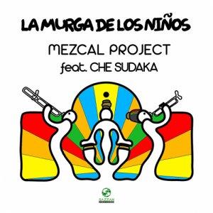 album Mezcal Project La Murga De Los Niños ft. Che Sudaka - Jah Sazzah