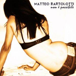 album Non E' Possibile - Matteo Bartolotti