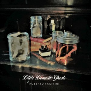 album Little Domestic Ghosts - Roberto Frattini