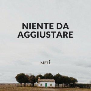 album Niente Da Aggiustare - Meli