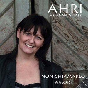 album Non chiamarlo amore - AHRI Arianna Vitale