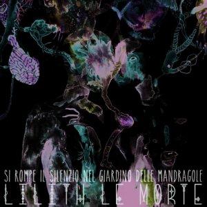 album Si rompe il silenzio nel giardino delle mandragole - Lilith Le Morte
