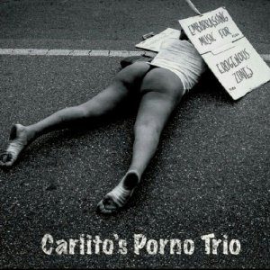 album Embarrassing music for erogenous zones - Carlito's Porno Trio