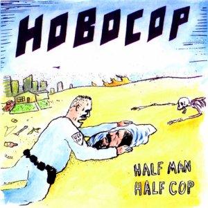 album Half Man Half Cop - Hobocop