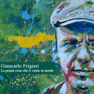 album La Prima Cosa Che Ti Viene In Mente - Giancarlo Frigieri