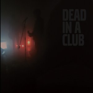 album Dead in a club - Dead in a Club
